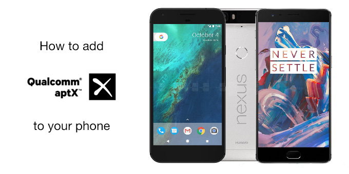 How to add aptX to your OnePlus, Xiaomi, Pixel or Nexus